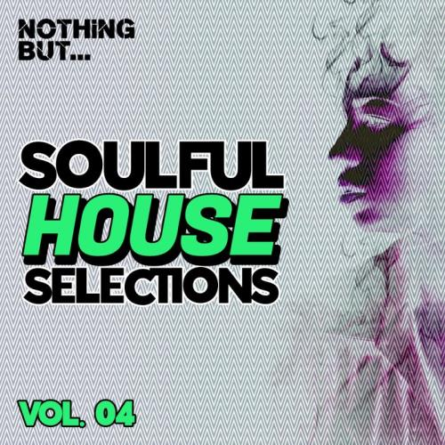 Nothing But... Soulful House Selections Vol 04 (2021)