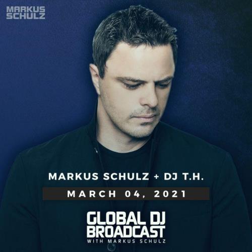 Markus Schulz & DJ T.H. -  Global DJ Broadcast (2021-03-04)