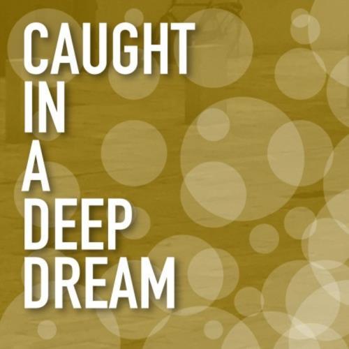 Caught In A Deep Dream (2021)