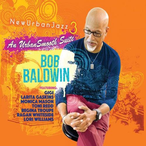 Bob Baldwin - Newurbanjazz 3 / An Urbansmooth Suite (Full Length) (2021)